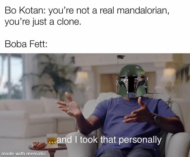 Bo Kotan you're not a real mandalorian, you're just a clone. Boba Fett and I took that personally made with memetic