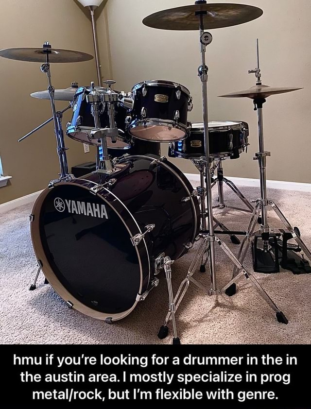 Hmu if you're looking for a drummer in the in the austin area. I mostly specialize in prog but I'm flexible with genre. hmu if you're looking for a drummer in the in the austin area. I mostly specialize in prog metal rock, but I'm flexible with genre meme