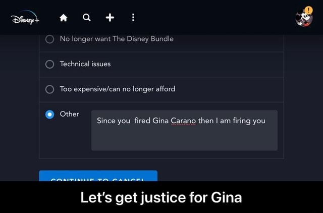 F and  Q  No longer want The Disney Bundle O Technical issues Teo no longer afford  Other Since you fired Gina Carano then I am firing you easrinuie rA Let's get justice for Gina  Let's get justice for Gina memes