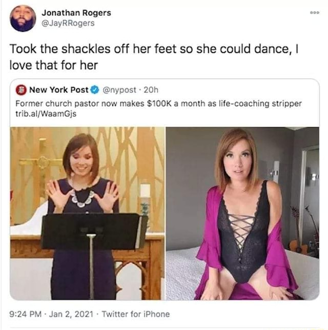 Jonathan Rogers Took the shackles off her feet so she could dance, I love that for her New York Post nypost Former church pastor now makes $100K a month as I fe coaching stripper PM Jan 2, 2021 Twitter for iPhone memes