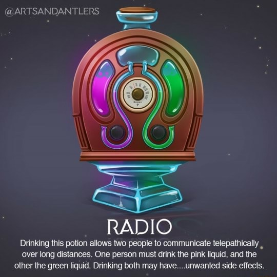 ARTSANDANTLERS RADIO Drinking this potion allows two people to communicate telepathically over long distances. One person must drink the pink liquid, and the other the green liquid. Drinking both may have unwanted side effects meme