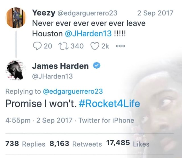 Yeezy edgarguerrero28 2 Sep 2017 Never ever ever ever ever leave Flouston T1340 James Harden JHardent3 Replying to edgarguerrero23 Promise I won't. Rocket4Lite 2 Sep 2017 Twitter for iPhone meme