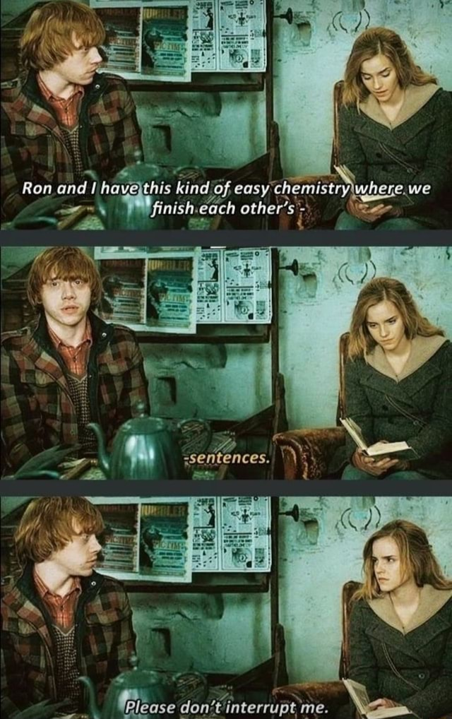 Ron and have this kind of easy chemistry. we Please do not interrupt me memes