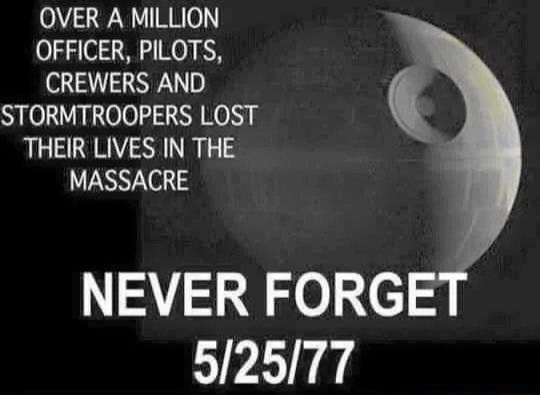 QVER A MILLION OFFICER, PILOTS, CREWERS AND STORMTROOPERS LOST THEIR LIVES IN THE MASSACRE NEVER FORGET meme