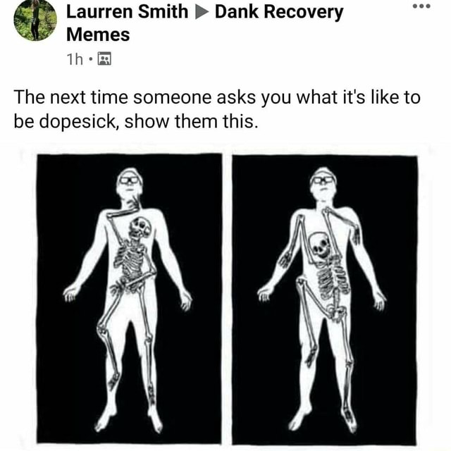 Laurren Smith Dank Recovery Memes Th Gs The next time someone asks you what it's like to be dopesick, show them this. Bs