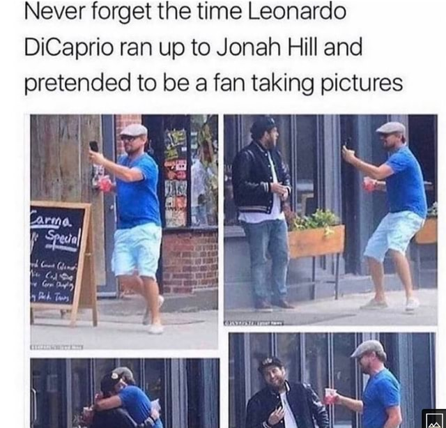 Never forget the time Leonardo DiCaprio ran up to Jonah Hill and pretended to be a fan taking pictures meme