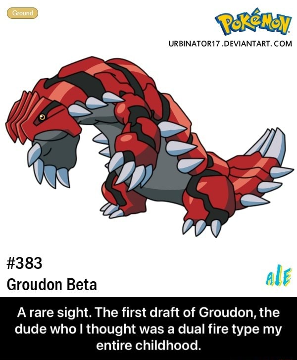 383 Groucon Beta A rare sight. The first draft of Groudon, the dude who I thought was a dual fire type my entire childhood.  A rare sight. The first draft of Groudon, the dude who I thought was a dual fire type my entire childhood memes