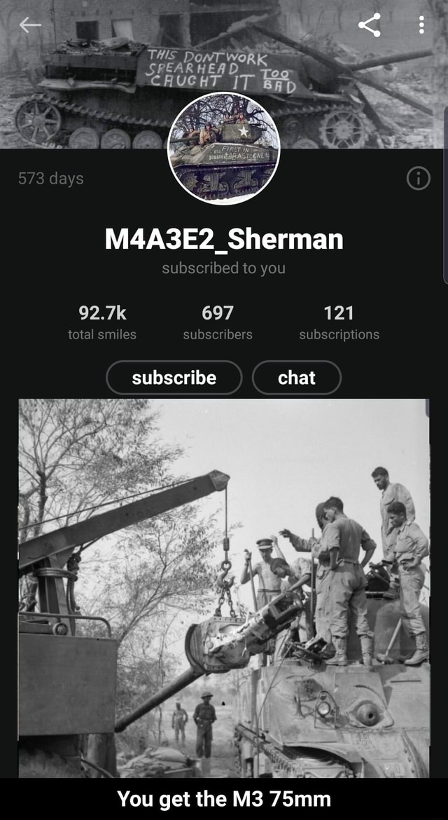 DowT THIS PEAR HEAD IT THIS M4A3E2 Sherman subscribed to you subscriptions 697 subscribers 573 days 92.7k total smiles chat subscribe You get the 75mm  You get the M3 75mm memes