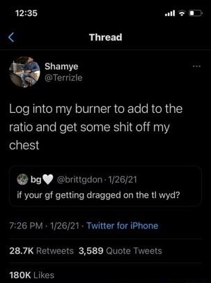 Thread Log into my burner to add to the ratio and get some shit off my chest bgW ebrittgdon it your gf getting dragged on the tl wyd PM   Twitter for iPhone 28.7K Retweets 3,589 Quote Tweets 180K Likes memes