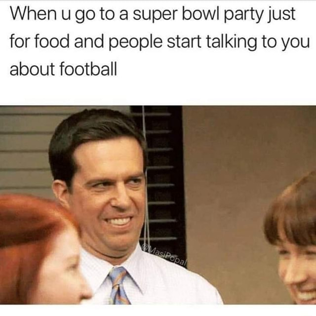 When u go to super bowl party just for food and people start talking to you about football memes