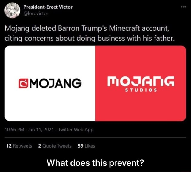 R President Erect ctor Victor Mojang deleted Barron Trump's Minecraft account, citing concerns about doing business with his father. MOJANG STUDIOS EMCIANG 56 Web Ap 12 2 telweets 59 bes What does this prevent What does this prevent memes