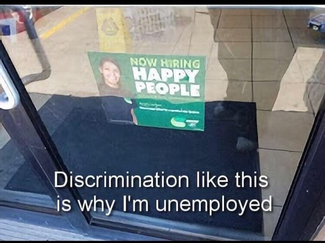Ad ROW Discrimination like this Is why I'm unemployed memes