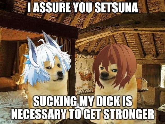 ASSURE YOU SETSUNA SUCKING MY DICK IS NECESSARY GET STRONGER memes