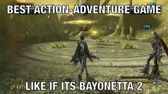 BEST ACTION ADVENTURE GAME LIKE IF ITS BAYONETTA 2 memes