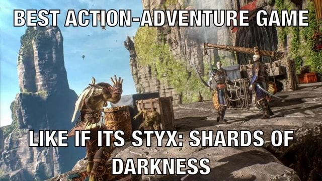 BEST ACTION ADVENTURE GAME LIKE IF ITS STYX SHARDS OF DARKNESS meme