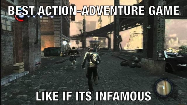 BEST ACTION NEADVENTURE GAME LIKE IF ITS INFAMOUS memes