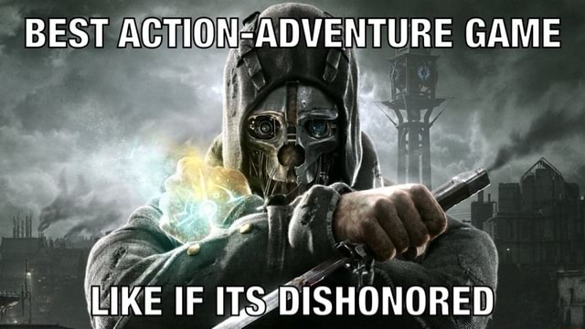BEST AGTION ADVENTURE GAME LIKE IF ITS DISHONORED memes