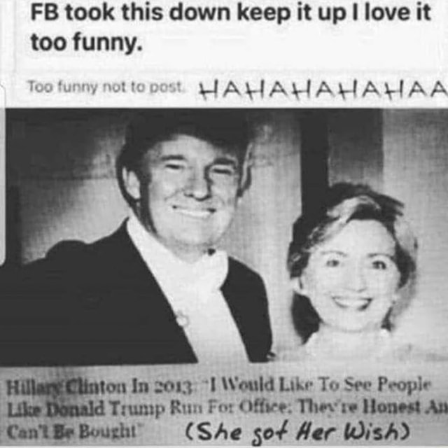FB took this down keep it up I love it too funny. AA on In 2013 Would Like To See People Trump Run For Office Thev re Honest An Can Bousht She Aer Wish memes