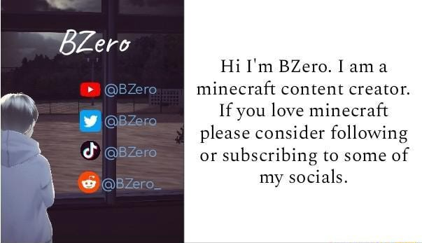 Hi I'm BZero. lama minecraft content creator. If you love minecraft I please consider following or subscribing to some of my socials memes