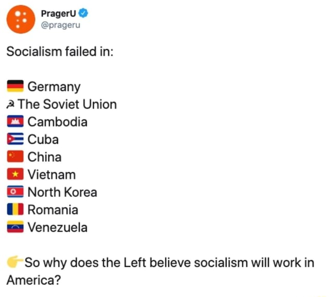 PragerU  prageru Socialism failed in Germany The Soviet Union Cambodia Cuba China Vietnam GB North Korea Romania B Venezuela So why does the Left believe socialism will work in America memes