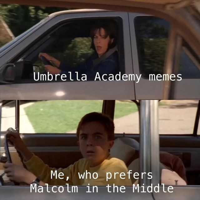 Umbrella Academy memes Me, who prefers Malcolm in the Middle