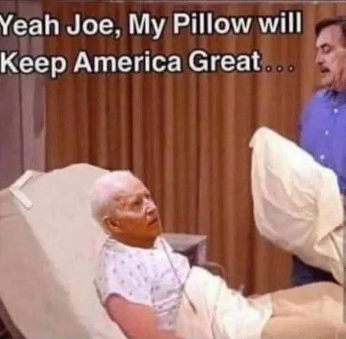 Yeah Joe, My Pillow will Keep America Great memes
