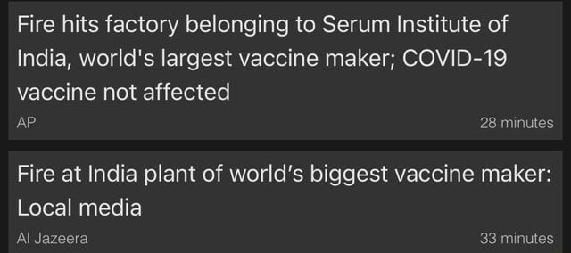 Fire hits factory belonging to Serum Institute of India, world's largest vaccine maker COVID 19 vaccine not affected AP 28 minutes Fire at India plant of world's biggest vaccine maker Local media Al Jazeera 33 minutes memes