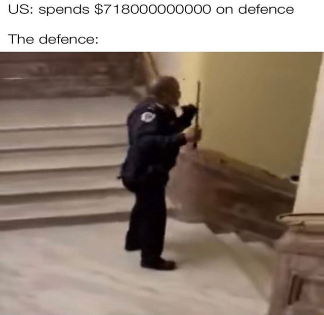 US spends $718000000000 on defence The defence memes