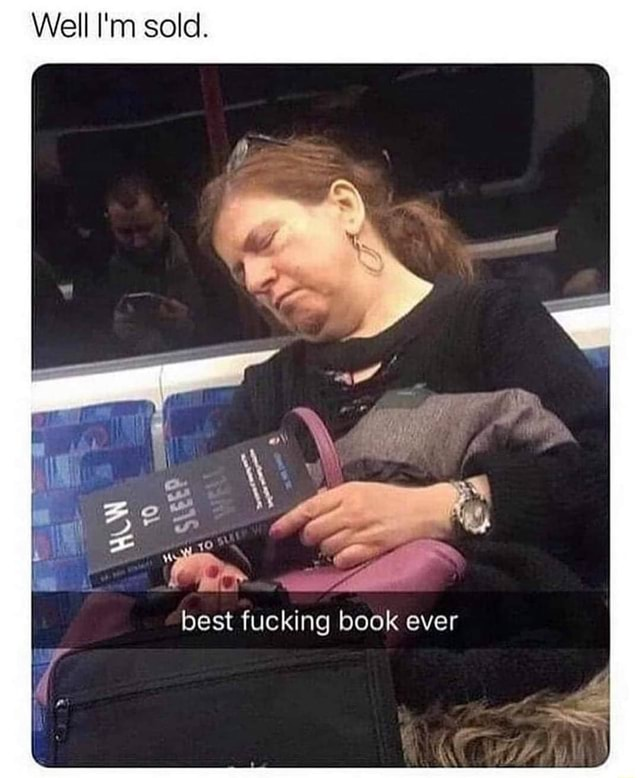 Well I'm sold. best fucking book ever he memes