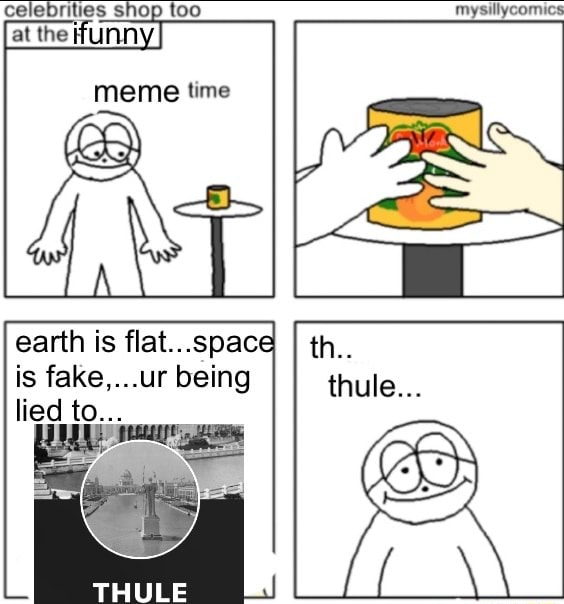 Celebrities shop too mysillycomics at the ifunn meme time ST earth is flat spaci is ur being lied to thule