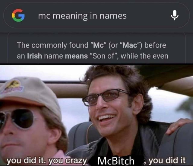 Me meaning in names The commonly found Me or Mac before an Irish name means Son of, while the even you did it. you McBitch you did it memes