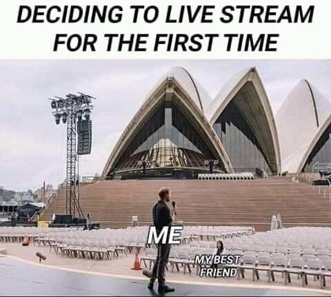 DECIDING TO LIVE STREAM FOR THE FIRST TIME ME memes