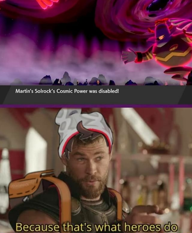 Martin's Solrock's Cosmic Power was disabled Because that's what heroes do memes