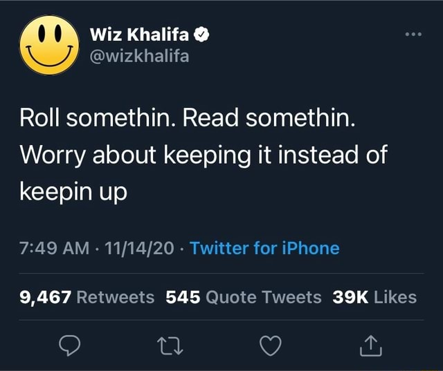 Wiz Khalifa Roll somethin. Read somethin. Worry about keeping it instead of keepin up AM   Twitter for iPhone 9,467 545 memes