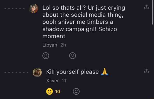 Lol so thats all Ur just crying about the social media thing, oooh shiver me timbers a shadow campaign  Schizo moment Libyan Kill yourself please AL Xliver 10 meme