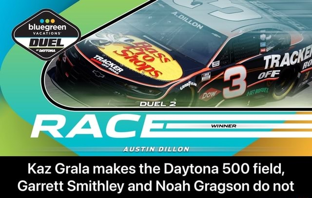 DUEL 2 WINNER AUSTIN OILLON Kaz Grala makes the Daytona 500 field, Garrett Smithley and Noah Gragson do not  Kaz Grala makes the Daytona 500 field, Garrett Smithley and Noah Gragson do not meme