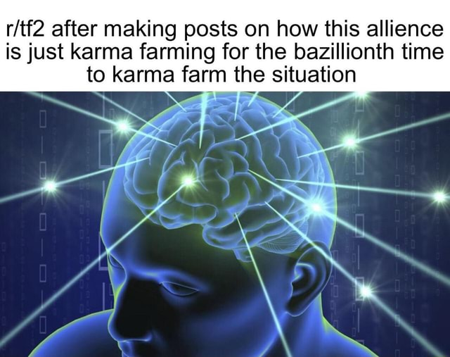 After making posts on how this allience is just karma farming for the bazillionth time to karma farm the situation memes