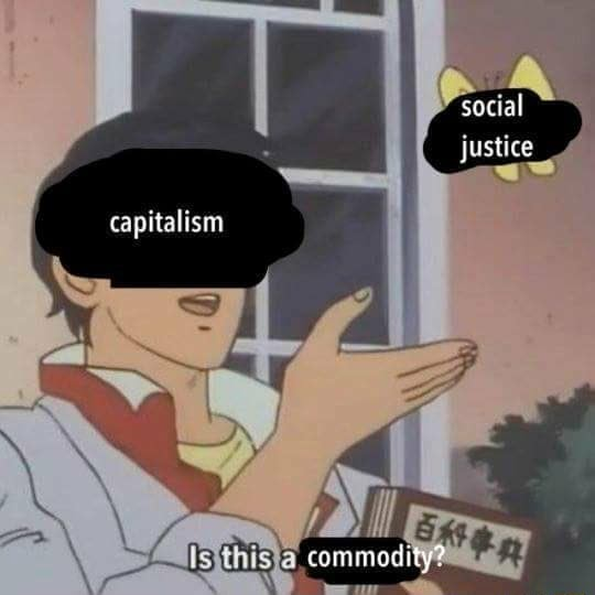 Social justice capitalism commodity memes