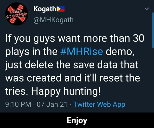 Kogath If you guys want more than 30 plays in the IMHRise demo, just delete the save data that was Created and it'll reset the tries. Happy hunting Enjoy Enjoy meme