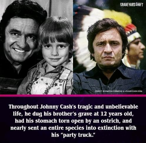 Throughout Johnny Cash's tragic and unbelievable life, he dug his brother's grave at 12 years old, had his stomach torn open by an ostrich, and nearly sent an entire species into extinction with his party truck. memes