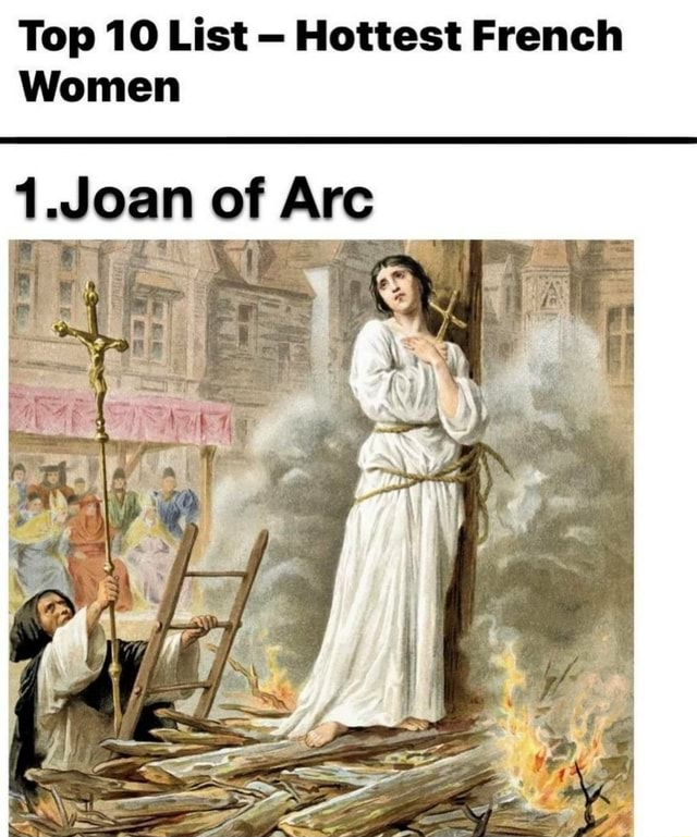 Top 10 List  Hottest French Women 1.Joan of Arc memes