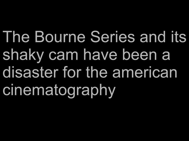 The Bourne Series and its shaky cam have been a disaster for the american cinematography meme