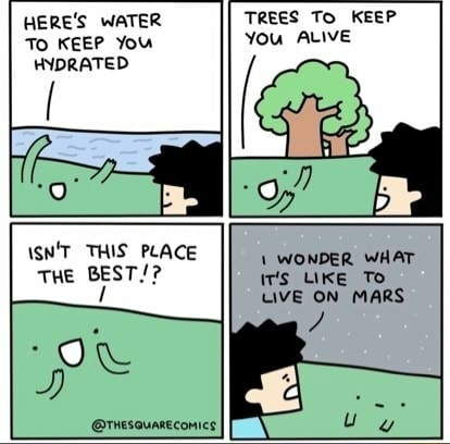 HERE'S WATER To KEEP You HYDRATED TREES To KEEP You ALIVE SN'T THIS PLACE THE BEST  WONDER WHAT r's LIKE To UVE ON MARS meme