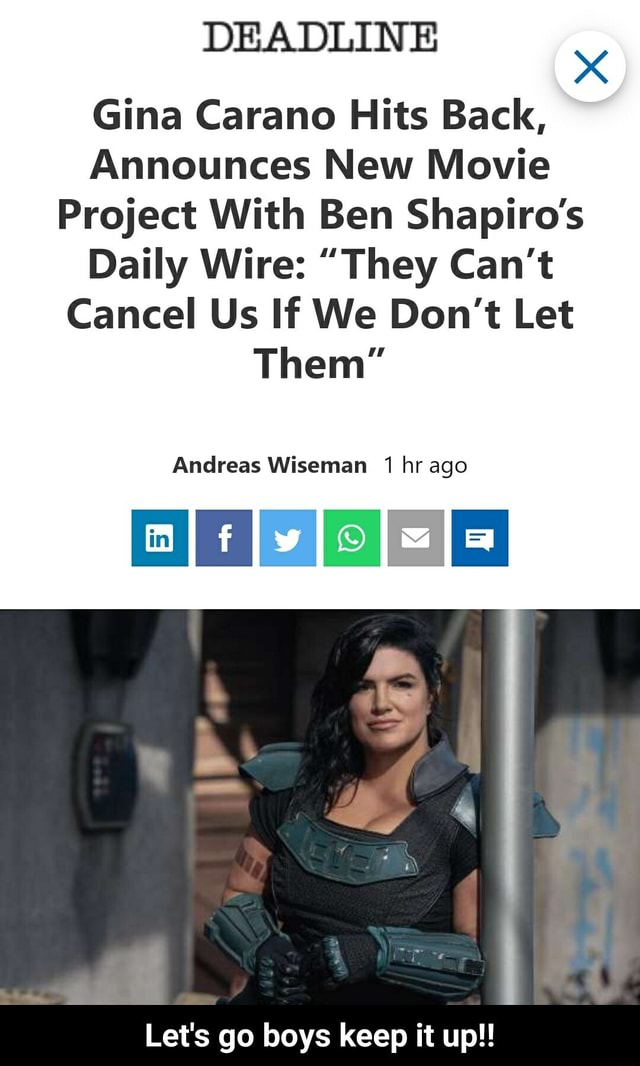 DEADLINE xX Gina Carano Hits Back, Announces New Movie Project With Ben Shapiro's Daily Wire  They Can't Cancel Us If We Do not Let Them Andreas Wiseman 1 hr ago Let's go boys keep it up   Let's go boys keep it up meme
