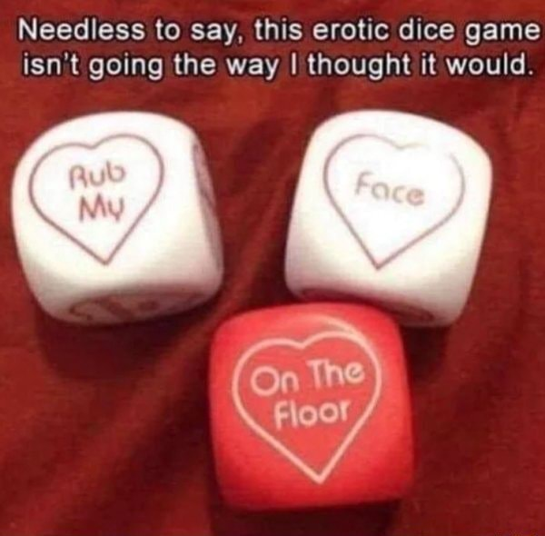 Needless to say, this erotic dice game isn't going the way I thought it would. On The Floor memes