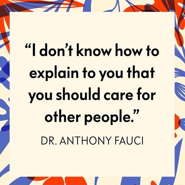 I do not know how to explain to you that you should care for other people. DR. ANTHONY FAUCI xI FwvV meme