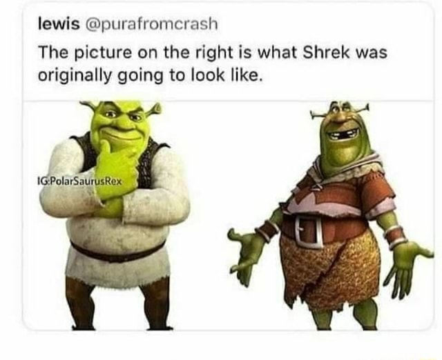 Lewis purafromcrash The picture on the right is what Shrek was originally going to look like memes