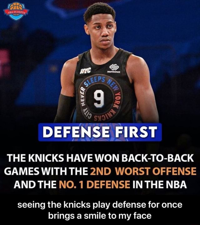 MAS. fon ww DEFENSE FIRST at THE KNICKS HAVE WON BACK TO BACK GAMES WITH THE WORST OFFENSE AND THE NO. 1 DEFENSE IN NBA seeing the knicks play defense for once brings a smile to my face  seeing the knicks play defense for once brings a smile to my face memes