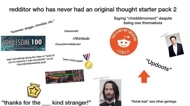 Redditor who has never had an original thought starter pack 2 rithirdsub Saying despite being one themselves or bod ot LESOME 100 ring along the tnes of says somet tas aidet you to memes
