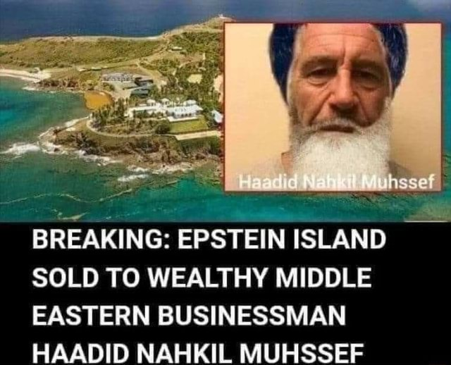 BREAKING EPSTEIN ISLAND SOLD TO WEALTHY MIDDLE EASTERN BUSINESSMAN HAADID NAH KIL MUHSSEF memes